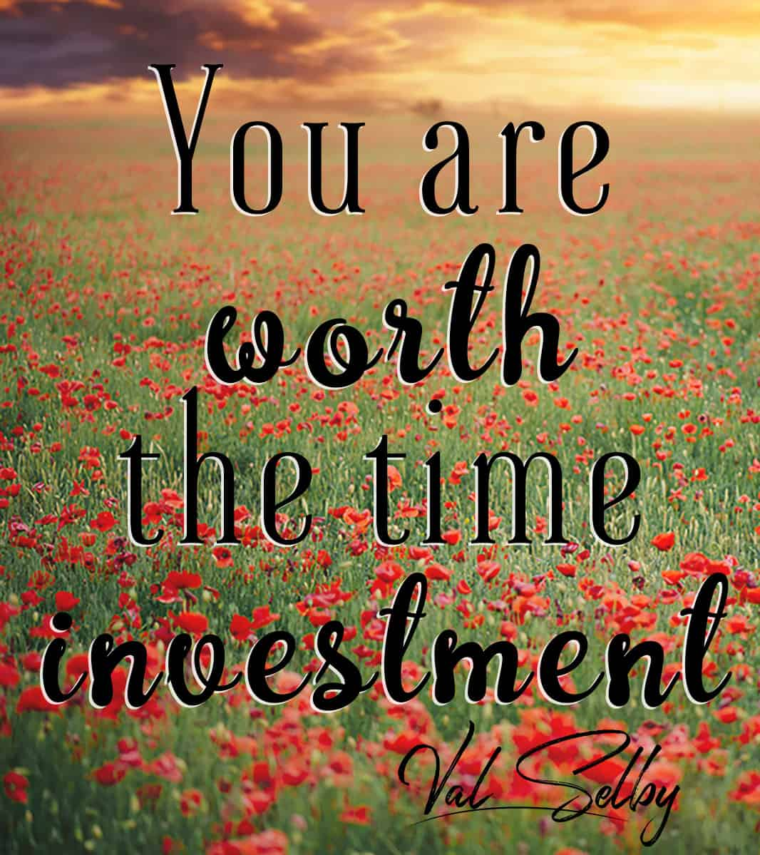 you are worth time invested