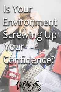 Is Your Environment Screwing Up Your Confidence