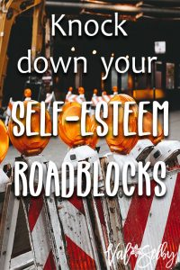 Knock Down Your Self-Esteem Roadblocks