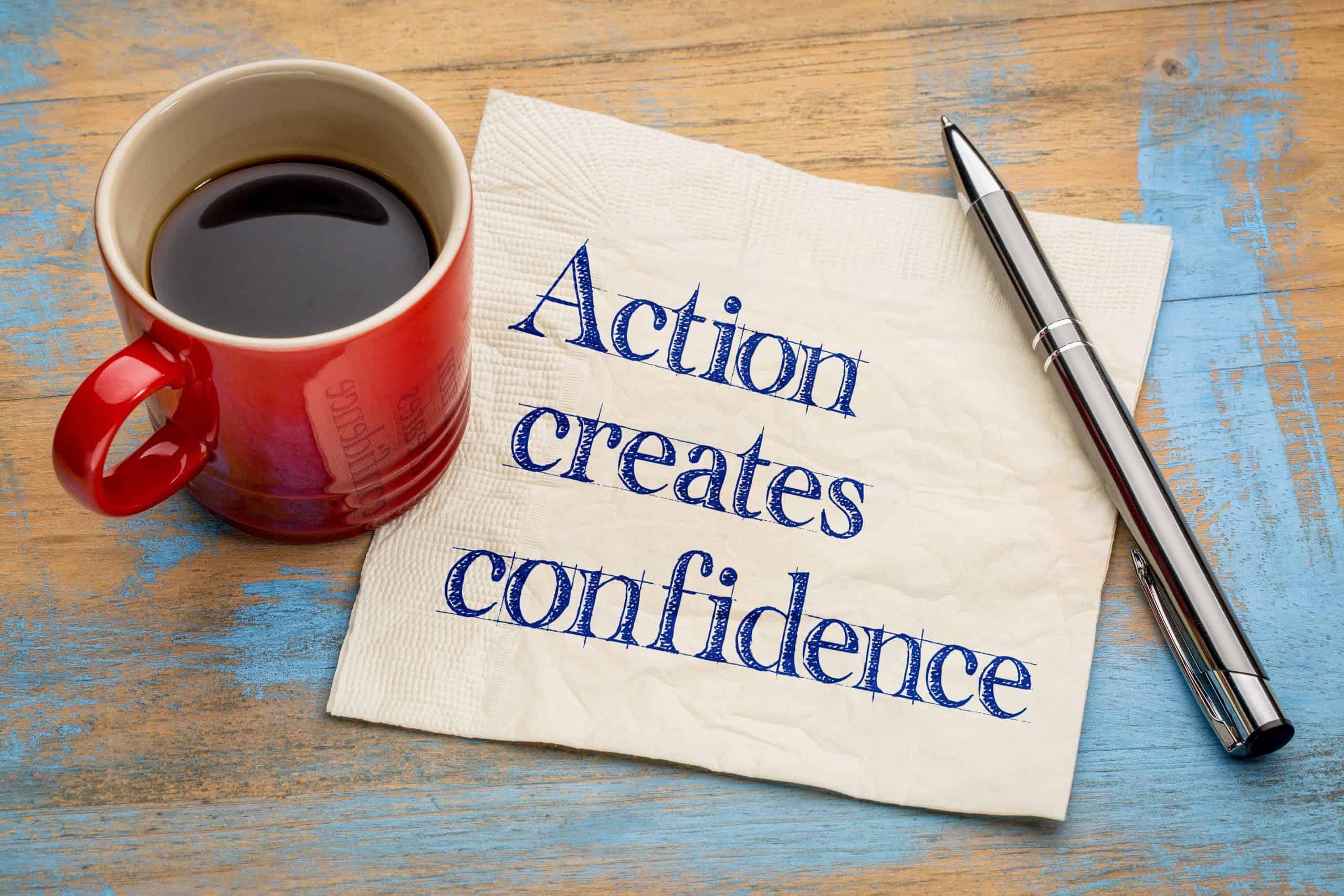 action creates confidence