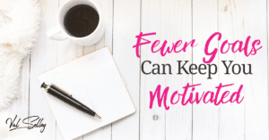 fewer goals motivation