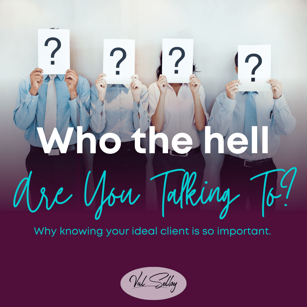 who the hell are you talking to? Ideal client mini class